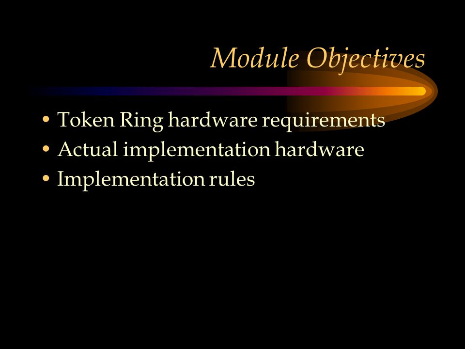 Module Objectives Token Ring hardware requirements Actual implementation hardware Implementation rules