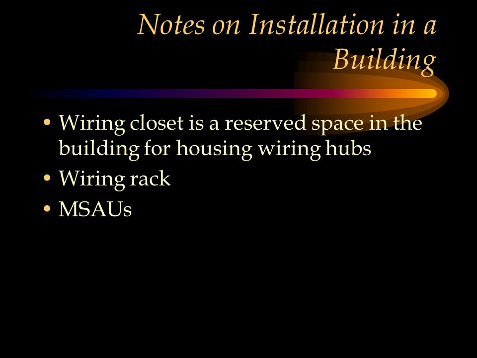 Notes on Installation in a Building Wiring closet is a reserved space in the building for housing wiring hubs Wiring rack MSAUs