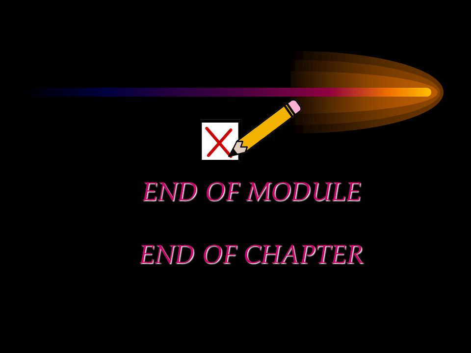 END OF MODULE END OF CHAPTER