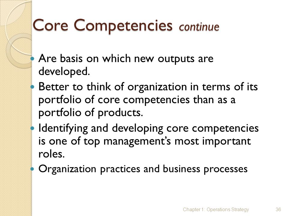 Core Competencies continue Are basis on which new outputs are developed. Better to think of organization in terms of its portfolio of core competencie