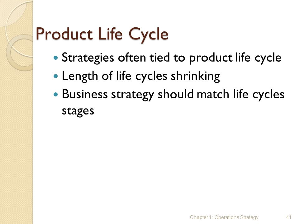 Product Life Cycle Strategies often tied to product life cycle Length of life cycles shrinking Business strategy should match life cycles stages Chapt