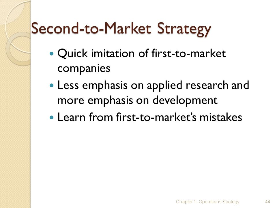 Second-to-Market Strategy Quick imitation of first-to-market companies Less emphasis on applied research and more emphasis on development Learn from f