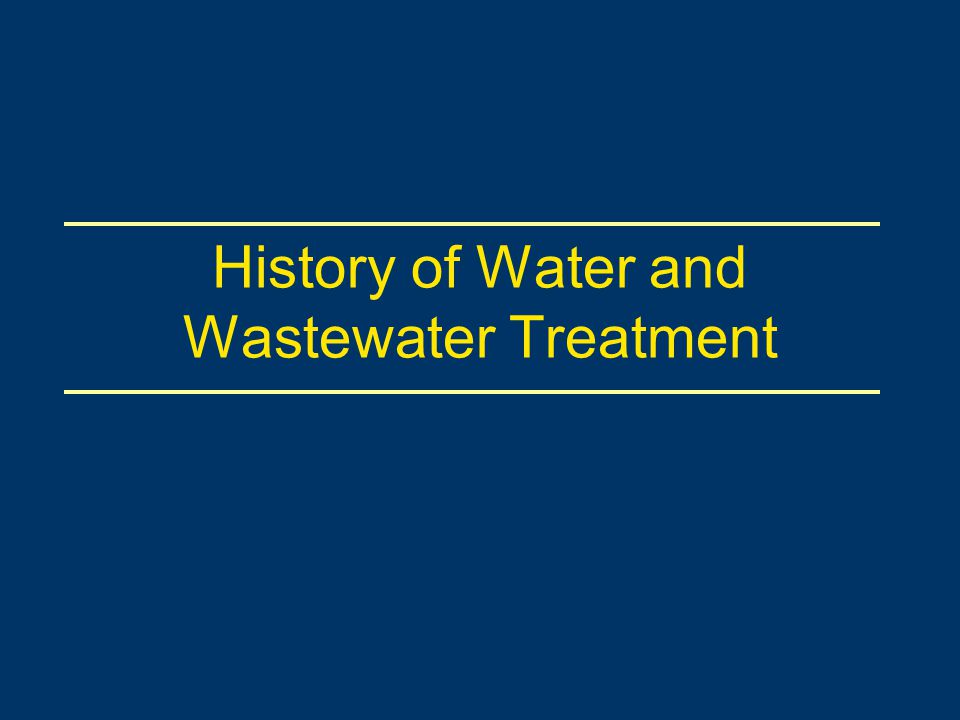 History of Water and Wastewater Treatment
