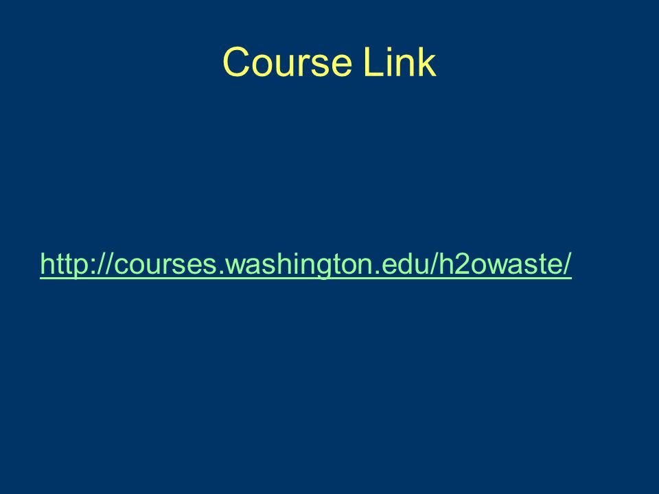 Course Link http://courses.washington.edu/h2owaste/