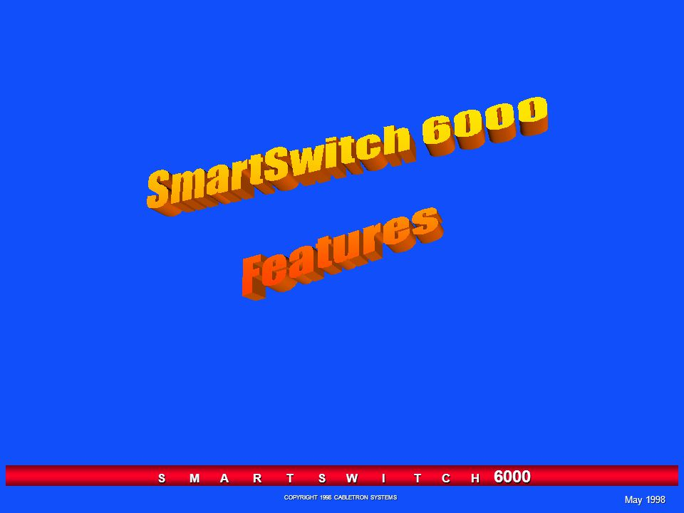 May 1998 S M A R T S W I T C H 6000 COPYRIGHT 1998 CABLETRON SYSTEMS