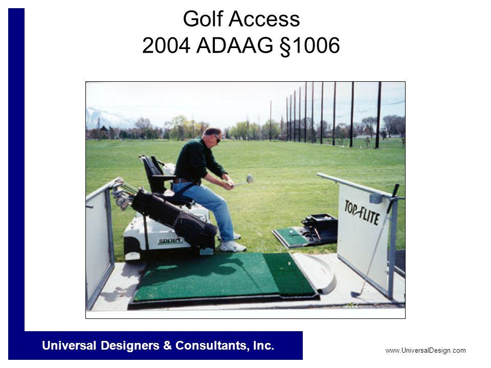 Universal Designers & Consultants, Inc. www.UniversalDesign.com Golf Access 2004 ADAAG §1006