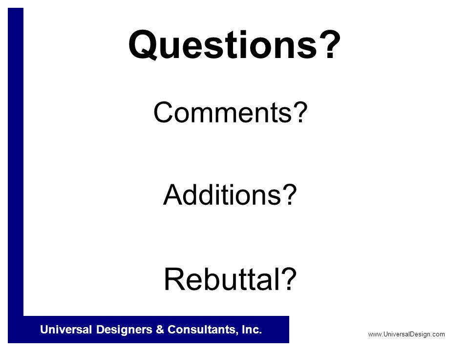 Universal Designers & Consultants, Inc.www.UniversalDesign.com Questions.