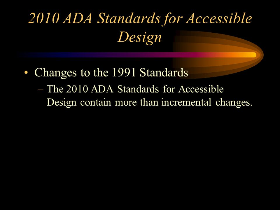 New ADAAG Compliance with the 2010 Standards for Accessible Design is permitted after that date, but not required until 18 months after the date of pu