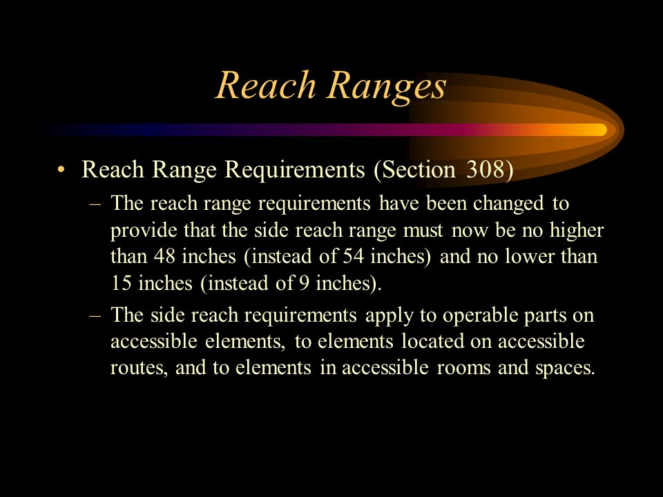2010 ADA Standards for Accessible Design Changes to the 1991 Standards –The 2010 ADA Standards for Accessible Design contain more than incremental cha