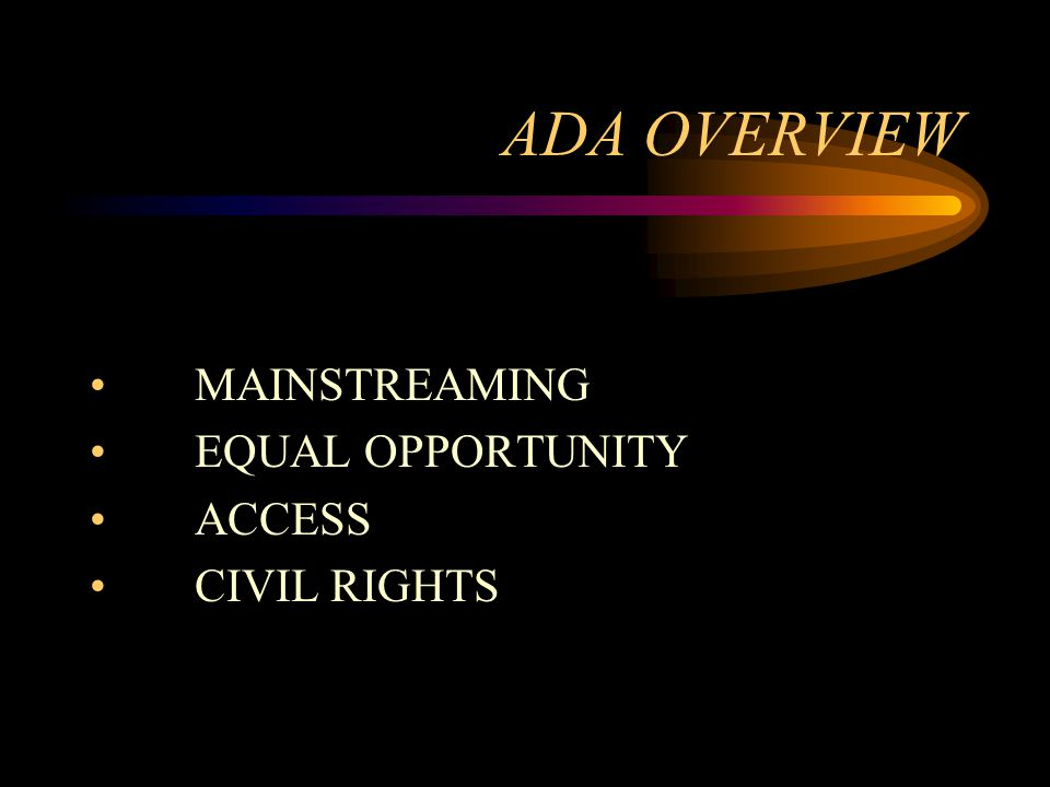 ADA OVERVIEW MAINSTREAMING EQUAL OPPORTUNITY ACCESS CIVIL RIGHTS