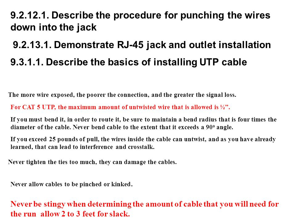 9.2.12.1. Describe the procedure for punching the wires down into the jack 9.2.13.1. Demonstrate RJ-45 jack and outlet installation 9.3.1.1. Describe