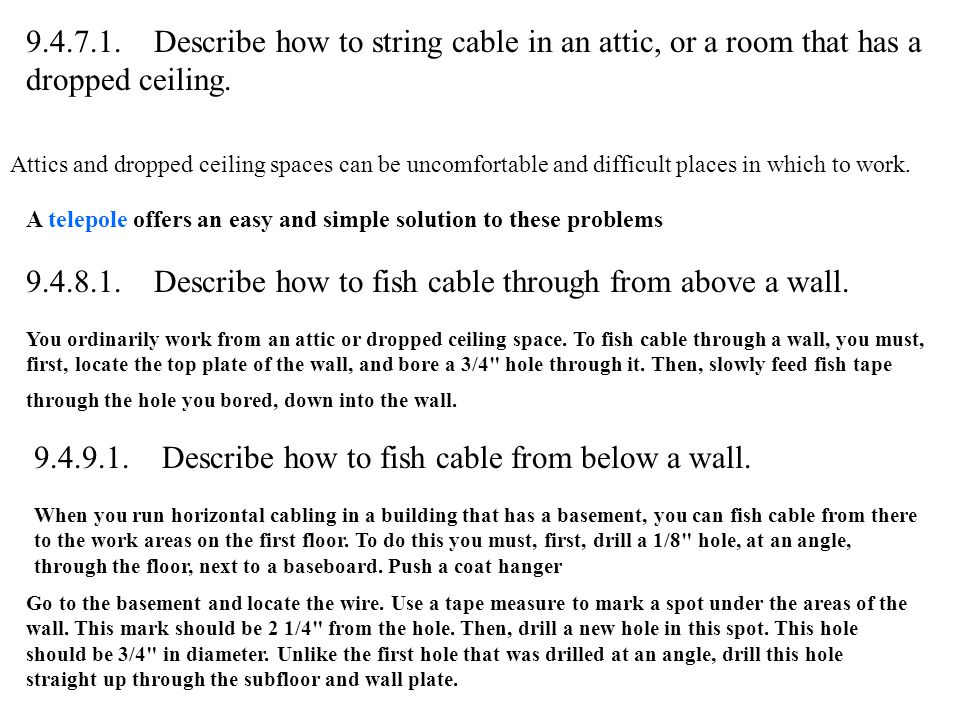 9.4.7.1.Describe how to string cable in an attic, or a room that has a dropped ceiling.