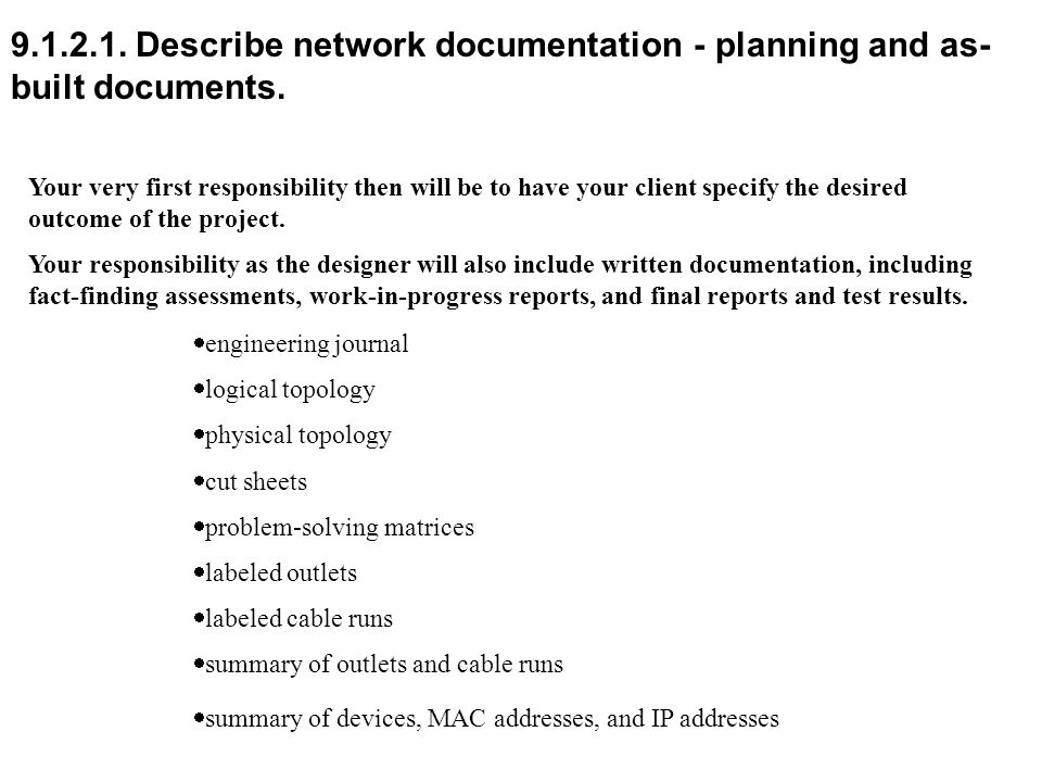 9.1.2.1. Describe network documentation - planning and as- built documents. Your very first responsibility then will be to have your client specify th
