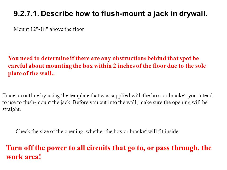 9.2.7.1. Describe how to flush-mount a jack in drywall. Mount 12