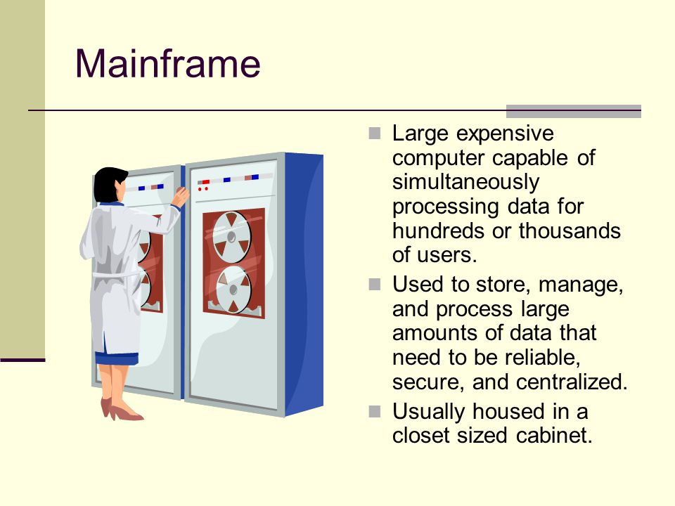 Mainframe Large expensive computer capable of simultaneously processing data for hundreds or thousands of users.