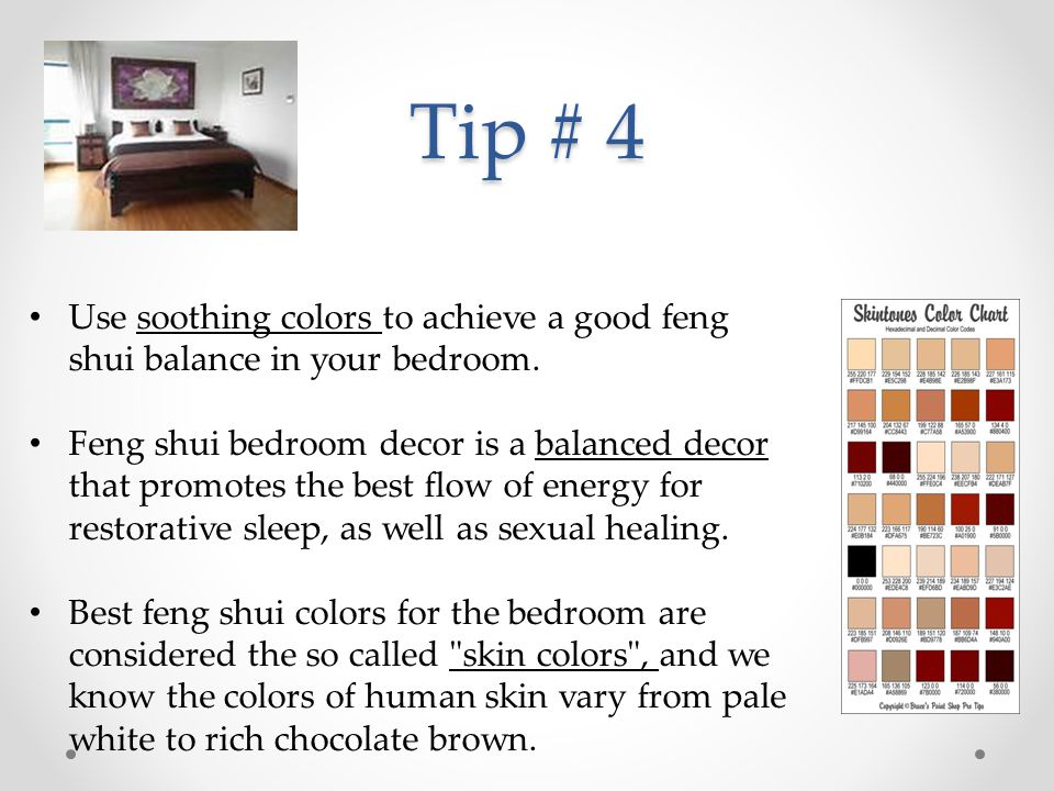Tip # 4 Use soothing colors to achieve a good feng shui balance in your bedroom. Feng shui bedroom decor is a balanced decor that promotes the best fl