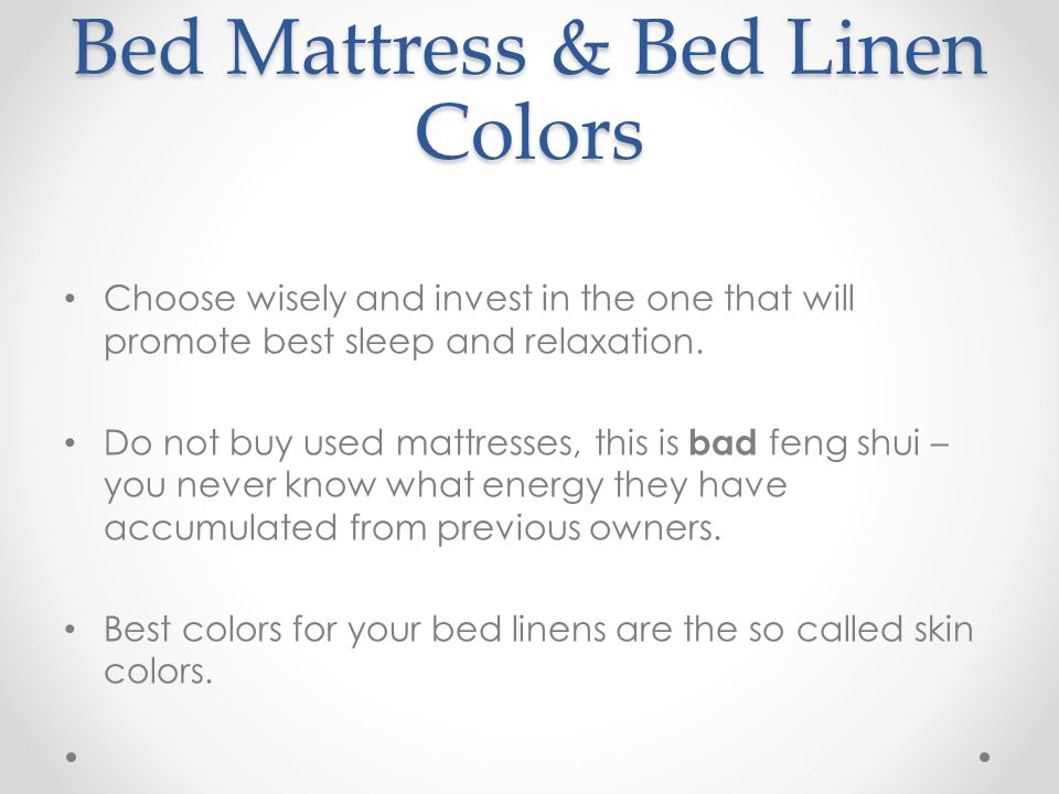 Bed Mattress & Bed Linen Colors Choose wisely and invest in the one that will promote best sleep and relaxation. Do not buy used mattresses, this is b