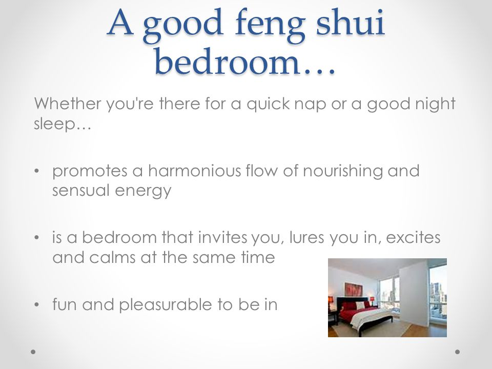 A good feng shui bedroom… Whether you're there for a quick nap or a good night sleep… promotes a harmonious flow of nourishing and sensual energy is a