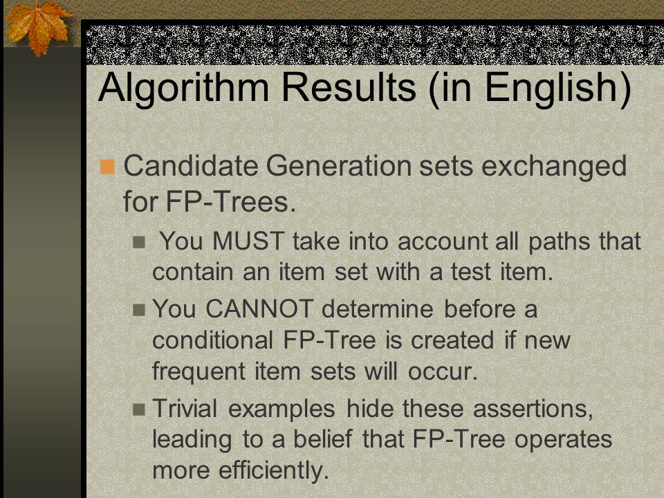 Algorithm Results (in English) Candidate Generation sets exchanged for FP-Trees.