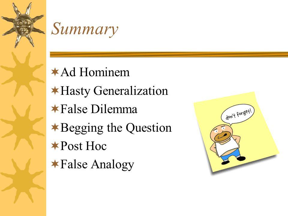 Summary  Ad Hominem  Hasty Generalization  False Dilemma  Begging the Question  Post Hoc  False Analogy
