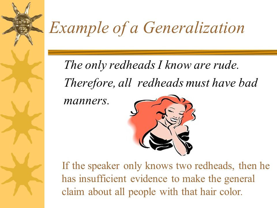 Example of a Generalization The only redheads I know are rude.
