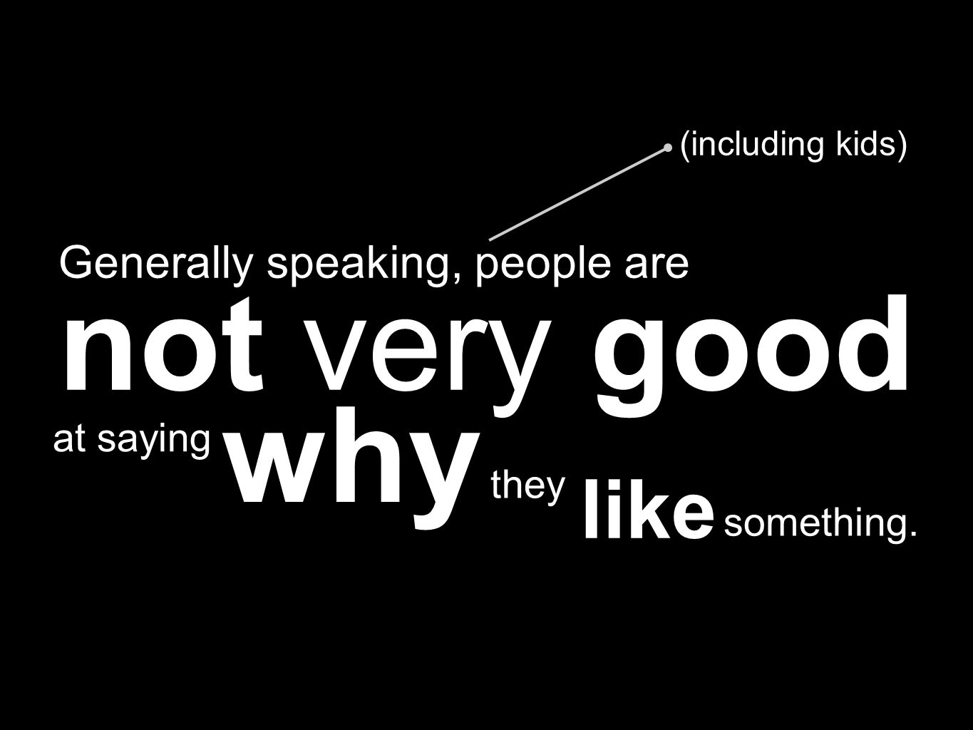 why not very good Generally speaking, people are (including kids) at saying they like something.