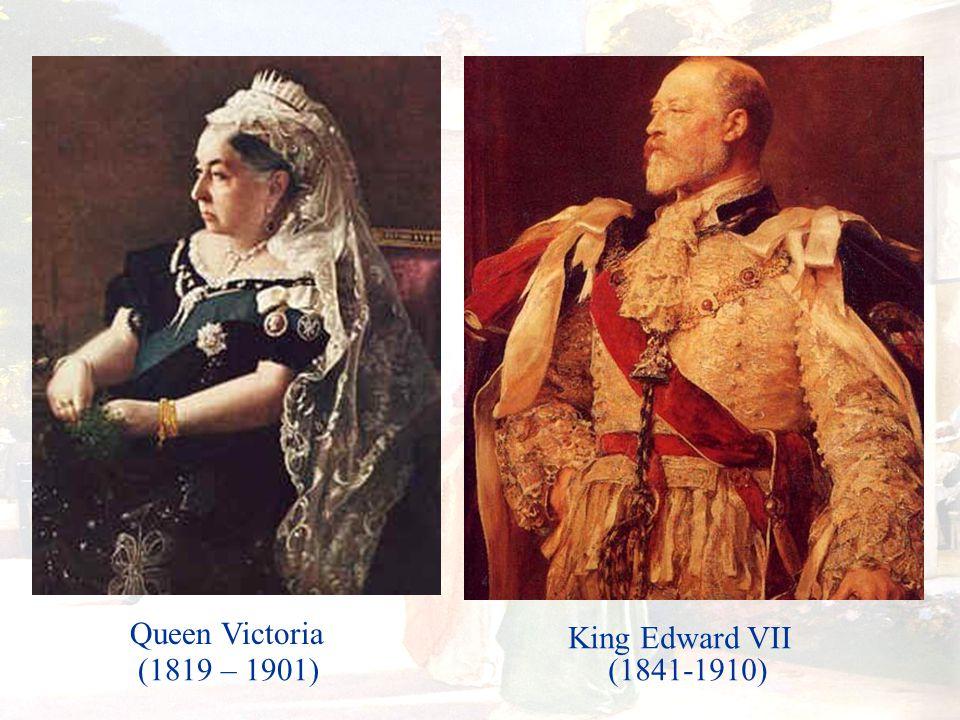 Queen Victoria King Edward VII (1819 – 1901)(1841-1910)