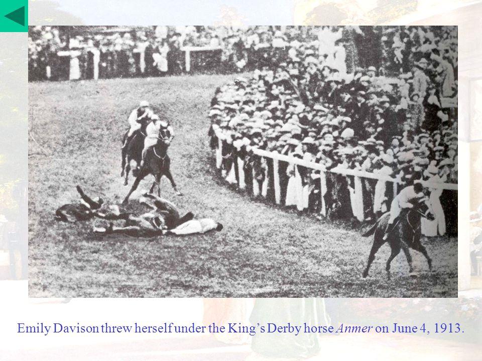 Emily Davison threw herself under the King's Derby horse Anmer on June 4, 1913.