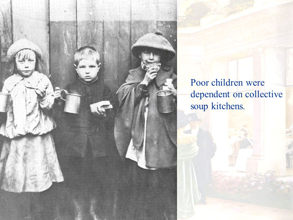 Poor children were dependent on collective soup kitchens.