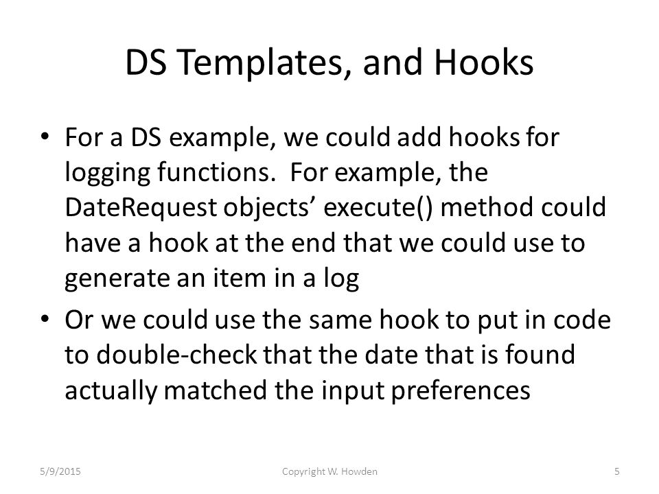 DS Templates, and Hooks For a DS example, we could add hooks for logging functions.