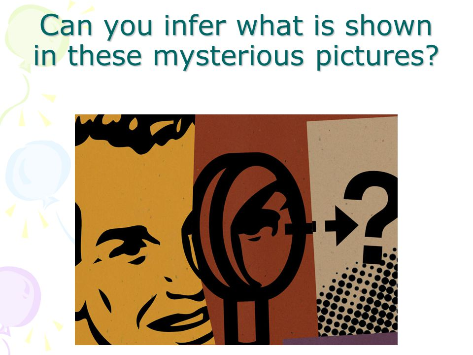 C an you infer what is shown in these mysterious pictures?