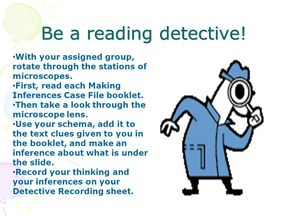 Be a reading detective. With your assigned group, rotate through the stations of microscopes.