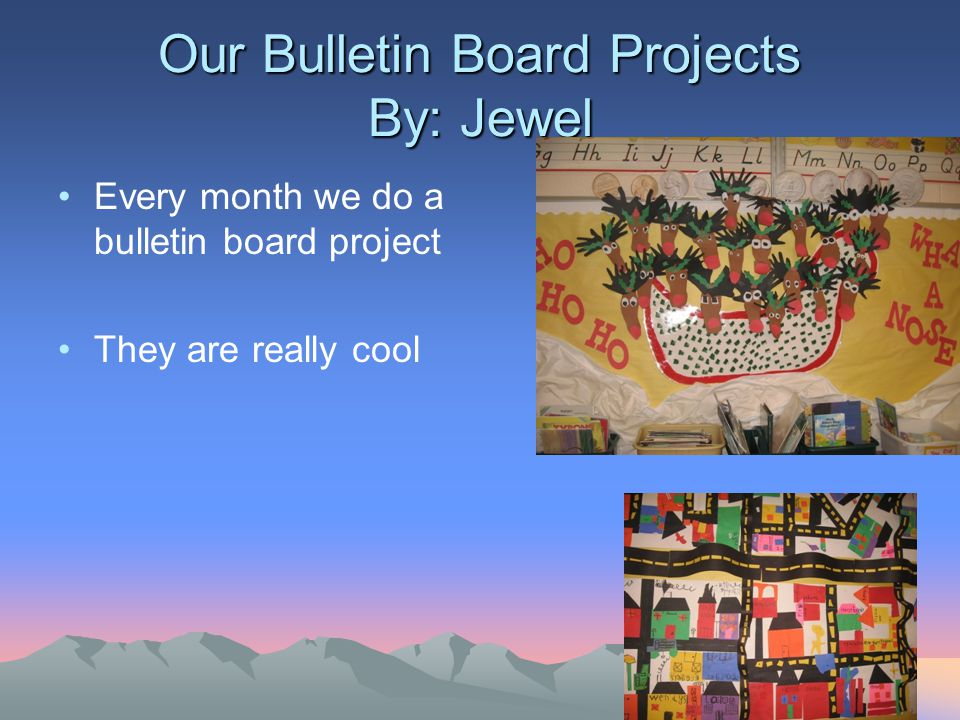 Our Bulletin Board Projects By: Jewel Every month we do a bulletin board project They are really cool
