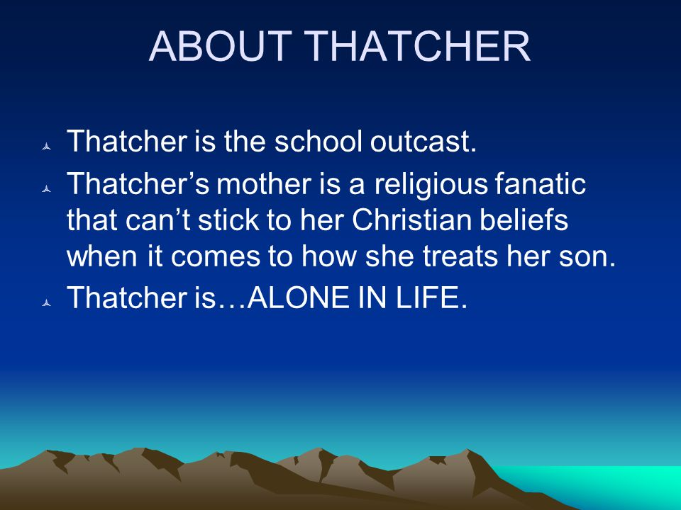 ABOUT THATCHER  Thatcher is the school outcast.