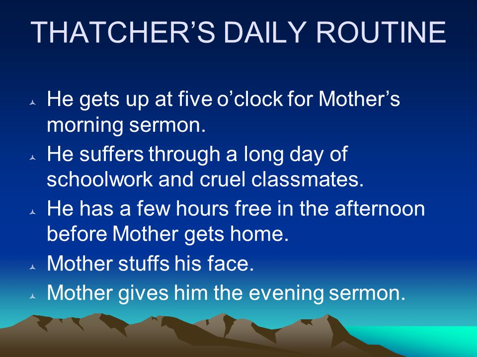THATCHER'S DAILY ROUTINE  He gets up at five o'clock for Mother's morning sermon.