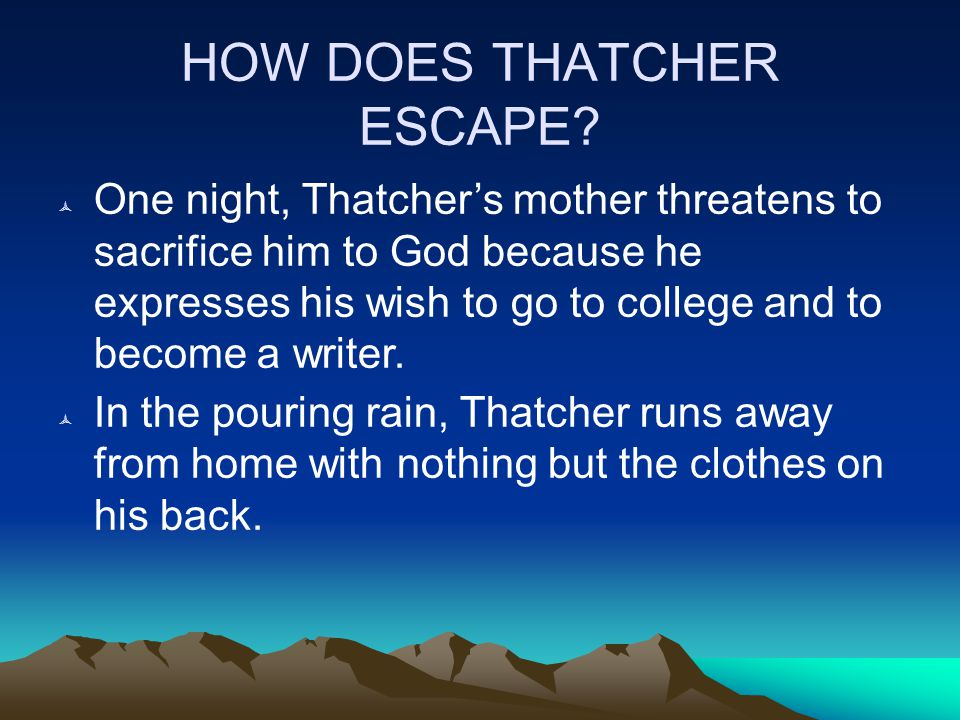 HOW DOES THATCHER ESCAPE.