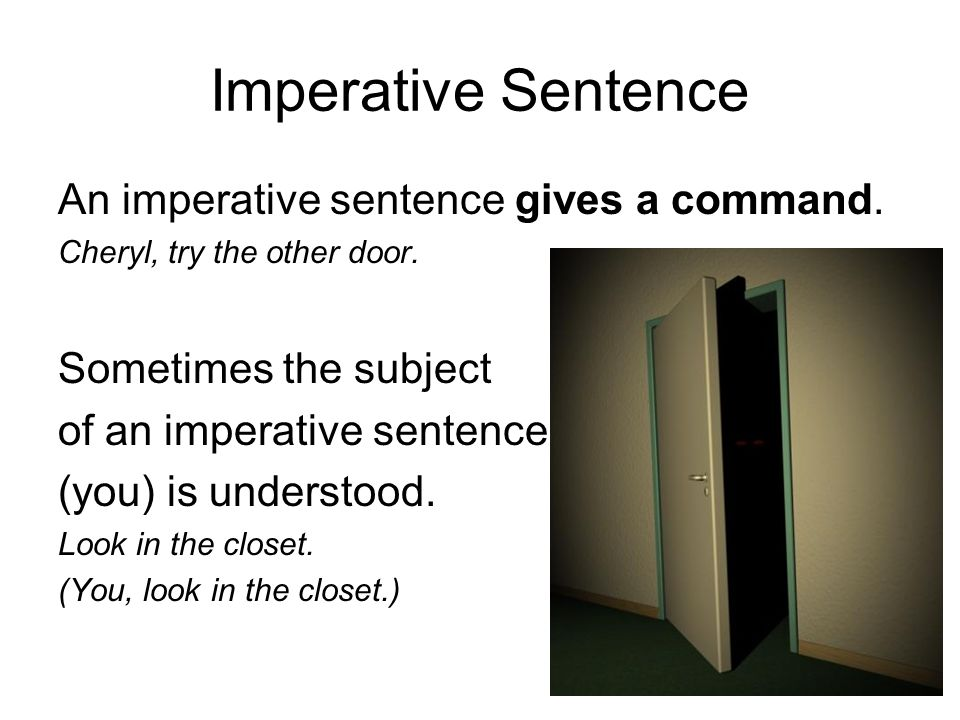 Imperative Sentence An imperative sentence gives a command. Cheryl, try the other door. Sometimes the subject of an imperative sentence (you) is under