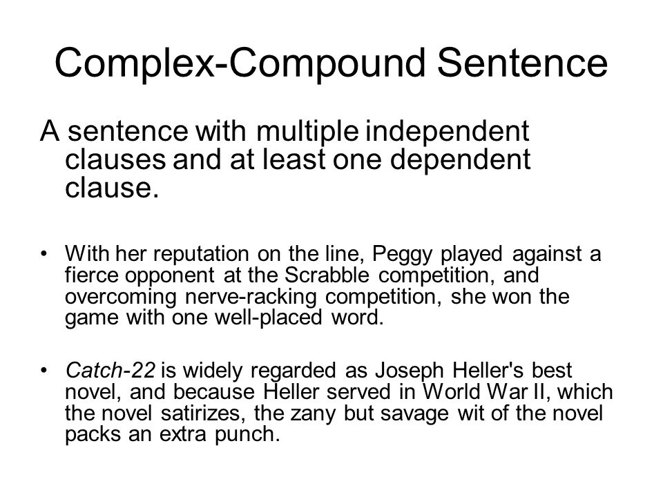 Complex-Compound Sentence A sentence with multiple independent clauses and at least one dependent clause. With her reputation on the line, Peggy playe