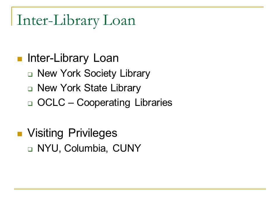 Inter-Library Loan  New York Society Library  New York State Library  OCLC – Cooperating Libraries Visiting Privileges  NYU, Columbia, CUNY