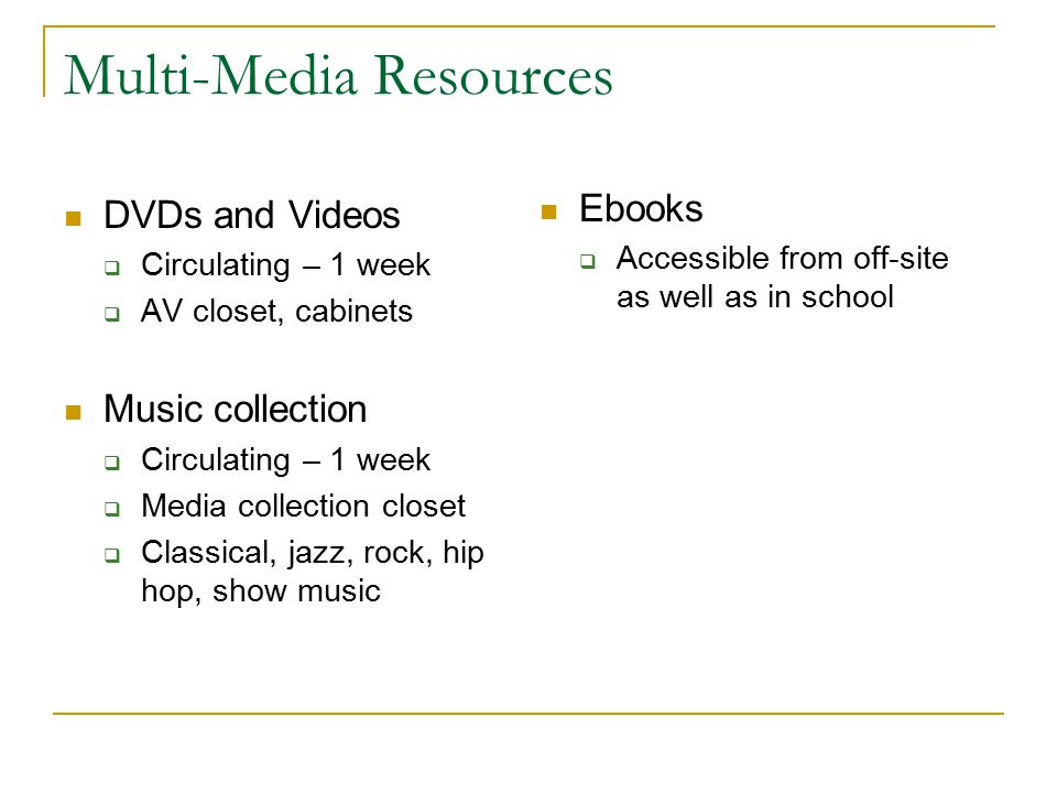 Multi-Media Resources DVDs and Videos  Circulating – 1 week  AV closet, cabinets Music collection  Circulating – 1 week  Media collection closet 