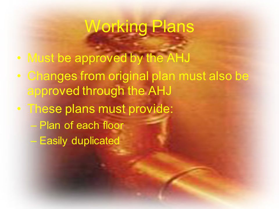 Working Plans Must be approved by the AHJ Changes from original plan must also be approved through the AHJ These plans must provide: –Plan of each flo