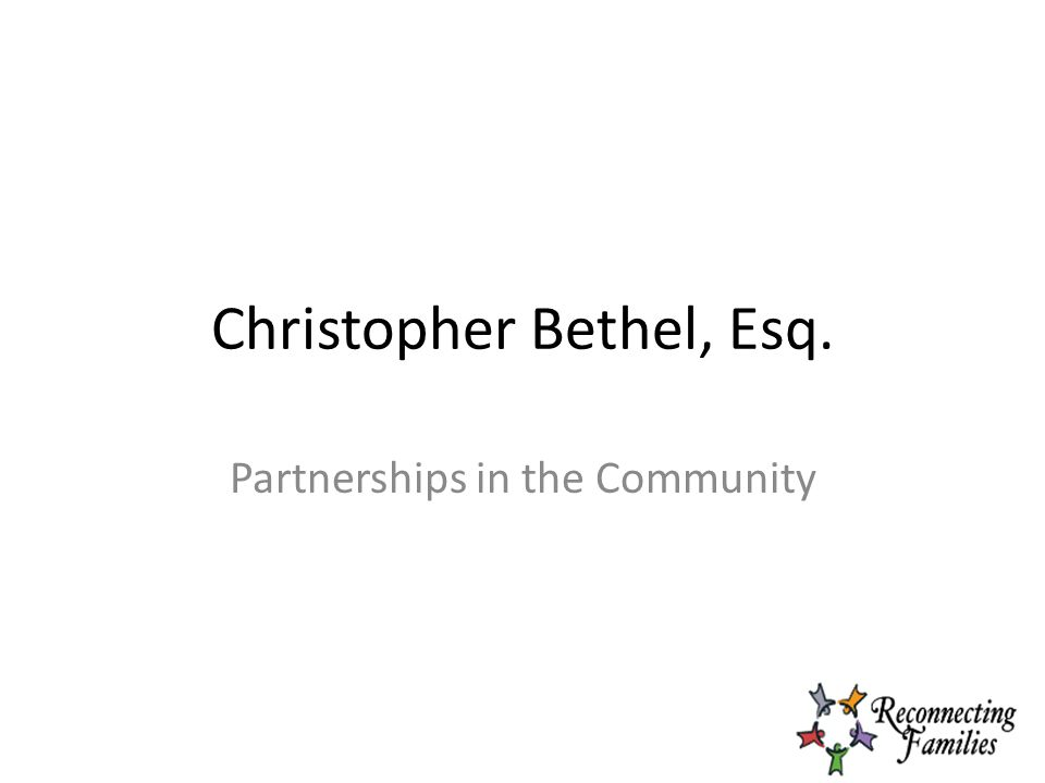 Christopher Bethel, Esq. Partnerships in the Community