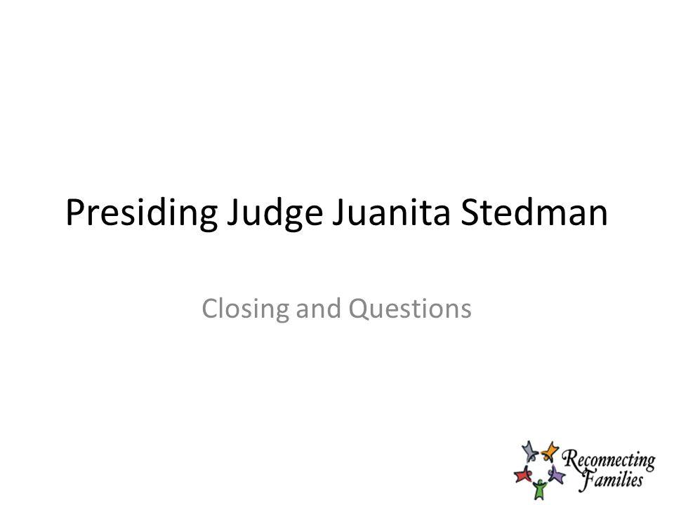 Presiding Judge Juanita Stedman Closing and Questions