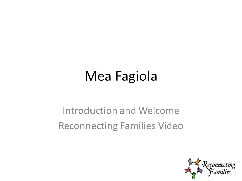 Mea Fagiola Introduction and Welcome Reconnecting Families Video