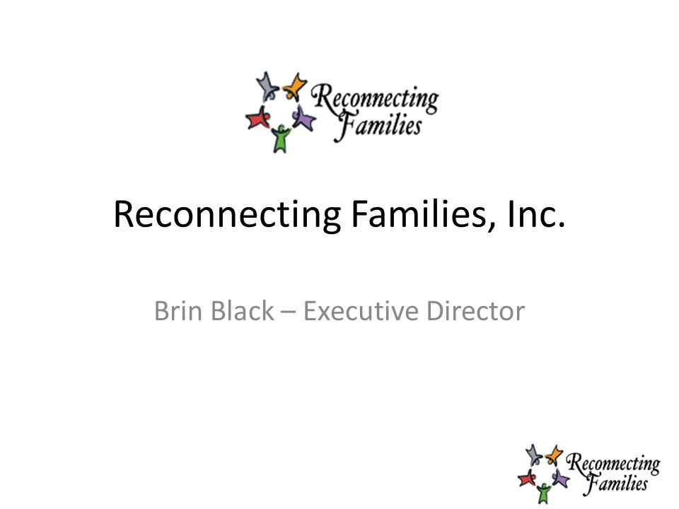 Reconnecting Families, Inc. Brin Black – Executive Director