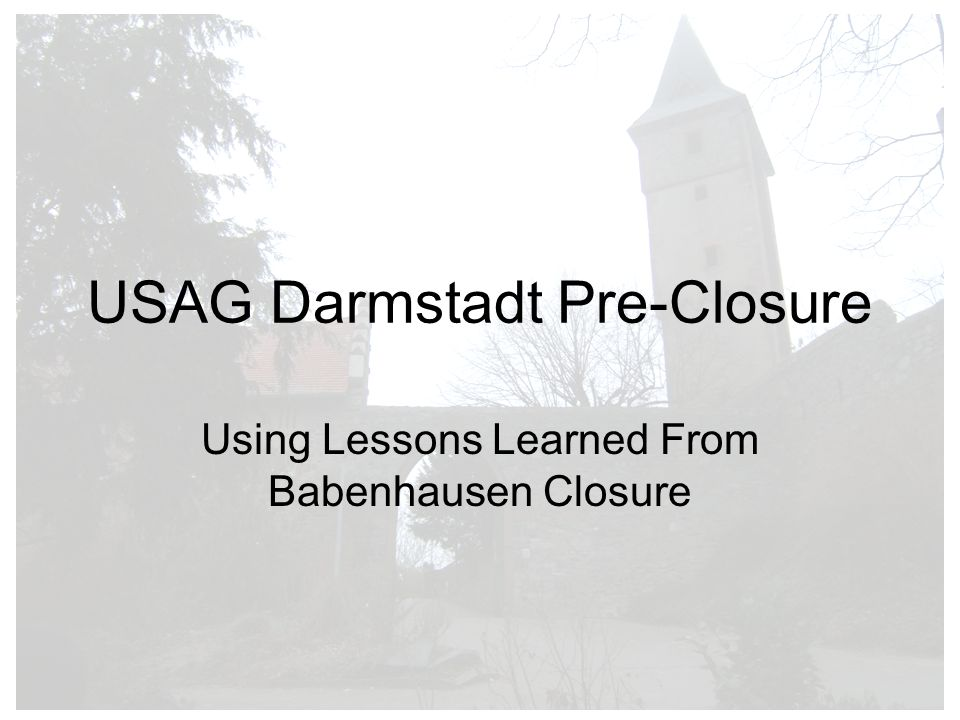 USAG Darmstadt Pre-Closure Using Lessons Learned From Babenhausen Closure