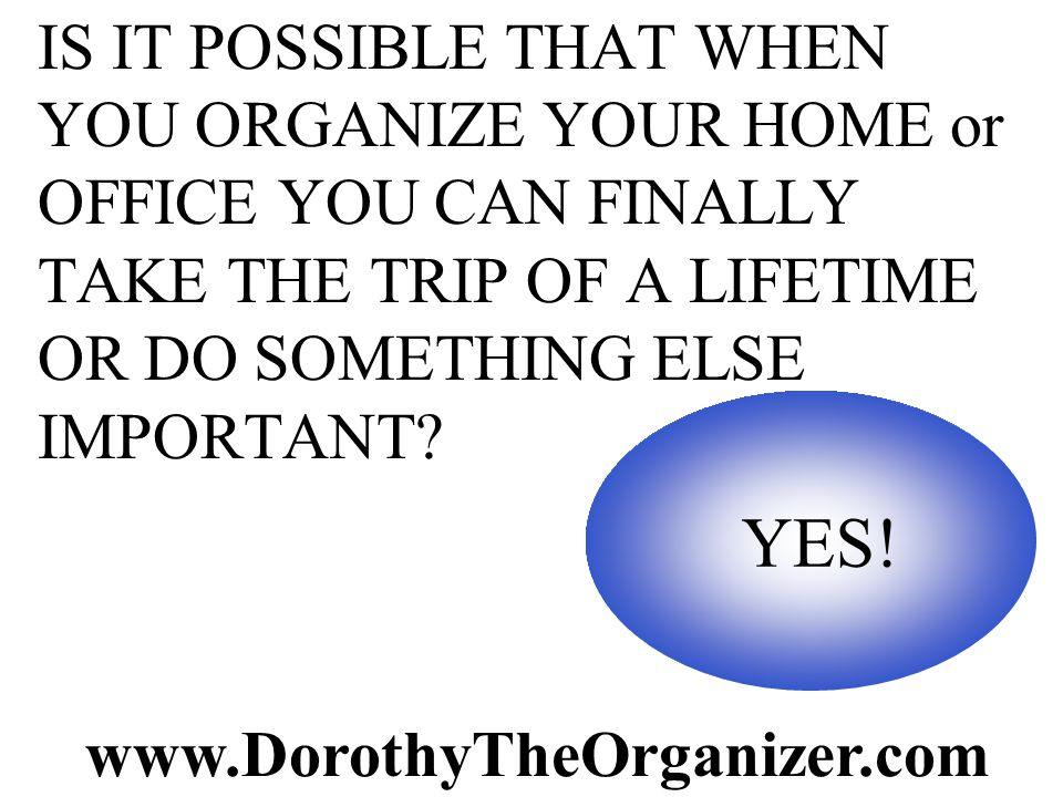 IF YOU HAD AN ORGANIZED LIFE – WHAT WOULD YOU REALLY LIKE TO BE DOING?