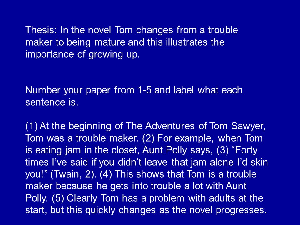 Thesis: In the novel Tom changes from a trouble maker to being mature and this illustrates the importance of growing up.
