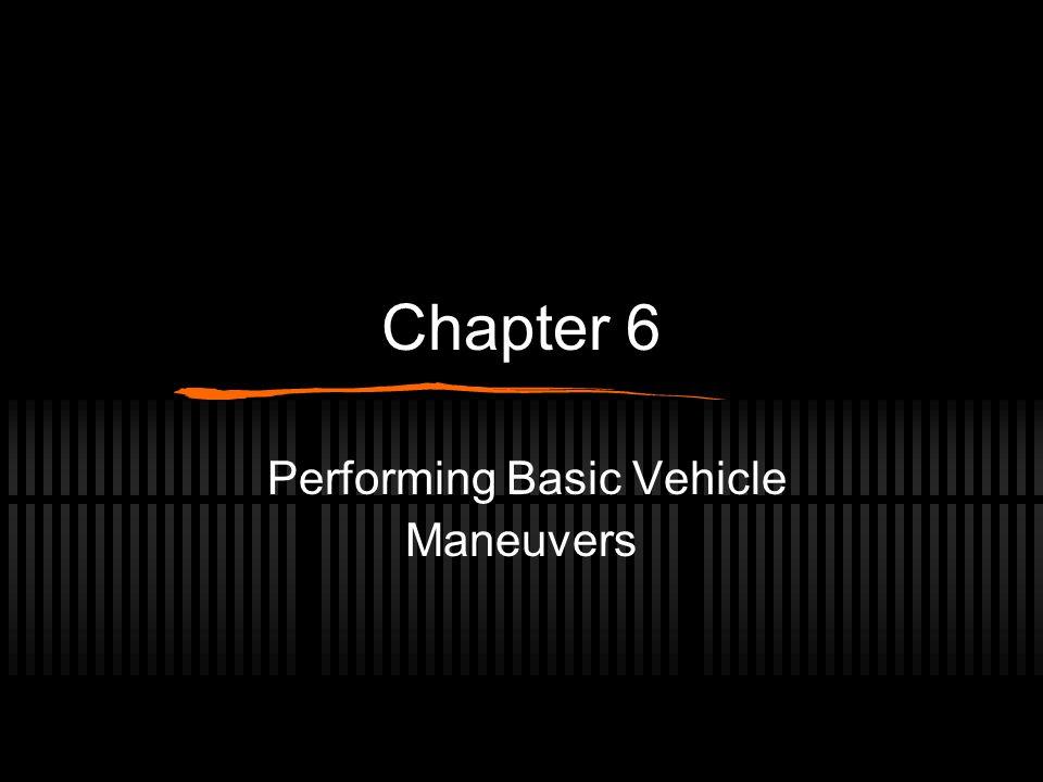 Chapter 6 Performing Basic Vehicle Maneuvers