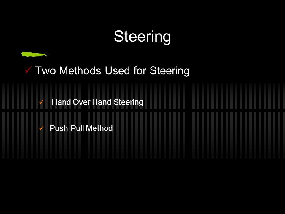 Steering Two Methods Used for Steering Hand Over Hand Steering Push-Pull Method